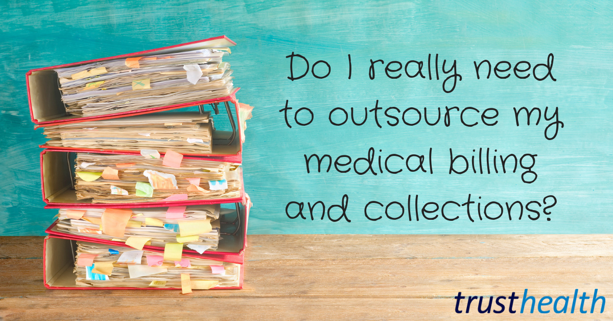 Do I really need to outsource my medical billing and collections?