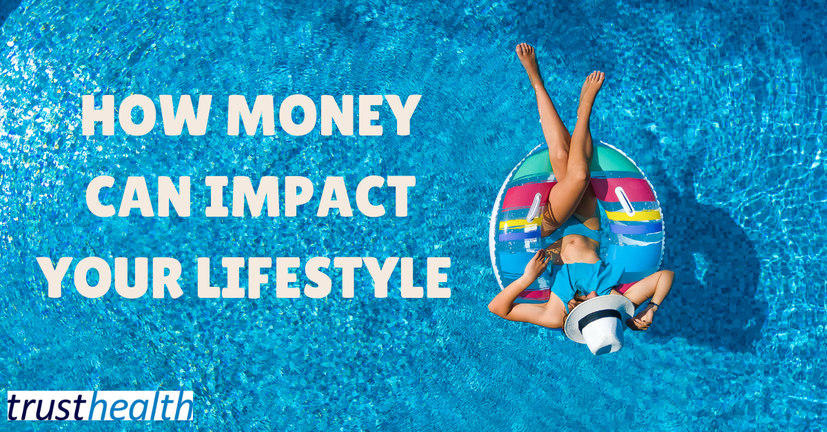 How money can impact your lifestyle